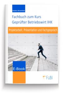 Projektarbeit, Präsentation und Fachgespräch. Geprüfter Betriebswirt IHK